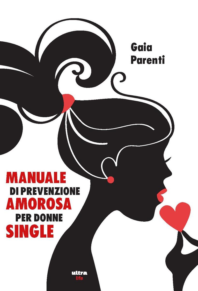 A tutti i singles, la copertina di Manuale di prevenzione amorosa per donne single